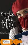 Sucks to be Moi (Prelude)
