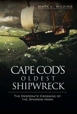 Cape Cod's Oldest Shipwreck by Mark C. Wilkins