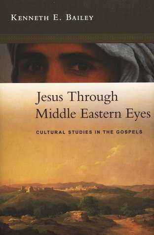 Jesus Through Middle Eastern Eyes by Kenneth E. Bailey
