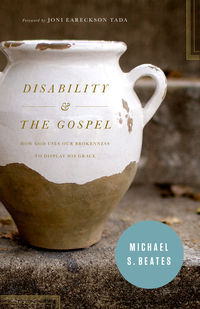 Disability & the Gospel by Michael S. Beates