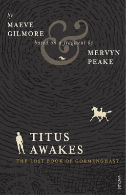 Titus Awakes: The Lost Book of Gormenghast (Gormenghast, #4) por Maeve Gilmore, Mervyn Peake