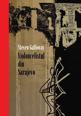 Ebook Violoncelistul din Sarajevo by Steven Galloway DOC!