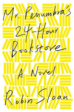 Mr. Penumbra's 24-Hour Bookstore (Mr. Penumbra's 24-Hour Bookstore, #1)