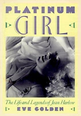 Platinum Girl: The Life and Legends of Jean Harlow
