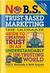 No B.S. Trust Based Marketing by Dan S. Kennedy