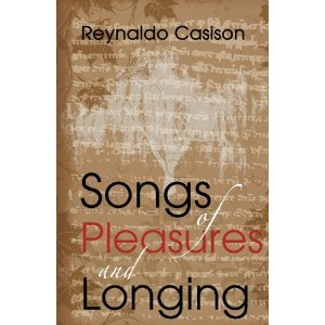 Songs Of Pleasure And Longing by Reynaldo Casison