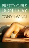 Pretty Girls Don't Cry by Tony J. Winn