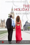The Holiday: A London Romantic Adventure (Destination Love Stories, #3)
