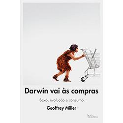 Darwin vai às compras: sexo, evolução e consumo