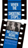 When The Shooting Stops ... The Cutting Begins: A Film Editor's Story