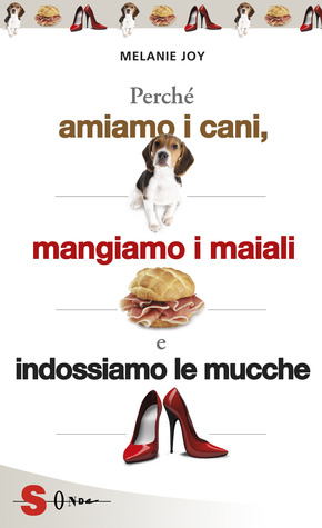 Perché amiamo i cani, mangiamo i maiali e indossiamo le mucche: Processo alla cultura della carne