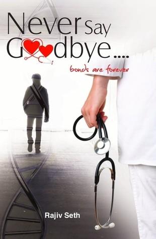 92c17b14a1 Never Say Goodbye by Rajiv Seth