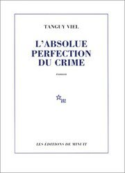 L'absolue Perfection du crime by Tanguy Viel
