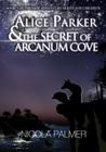 Alice Parker and the Secret of Arcanum Cove (Alice Parker, #3)