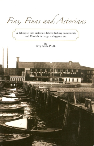 Fins, Finns and Astorians: A Glimpse into Astoria's Fabled Fishing Community and Finnish Heritage-a Bygone Era