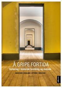 Å gripe fortida: Innføring i historisk forståing og metode