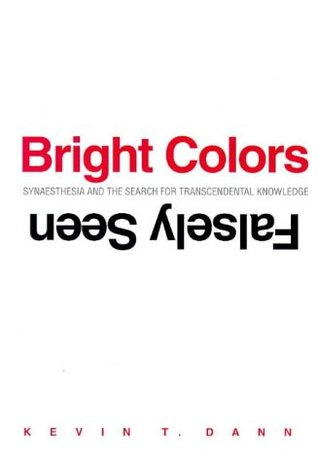 Bright Colors Falsely Seen: Synaesthesia and the Search for Transcendental Knowledge Descargar ebooks gratuitos kobo