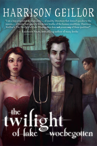 The Twilight of Lake Woebegotten by Harrison Geillor
