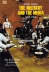 Public Affairs: The Military and the Media 1962-1968