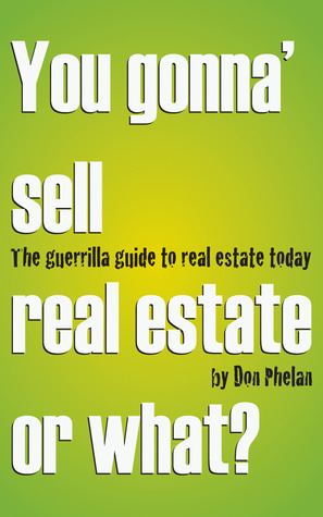 You Gonna' Sell Real Estate or What? The Guerrilla Guide to Real Estate Today.