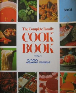 The Complete Family Cook Book: 2023 Recipes