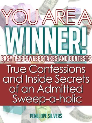 You are a Winner! Easy 1,2,3 Sweepstakes and Contests--True Confessions and Inside Secrets of an Admitted Sweep-a-holic