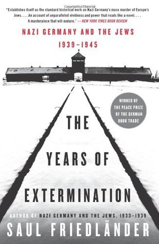 The Years of Extermination by Saul Friedländer