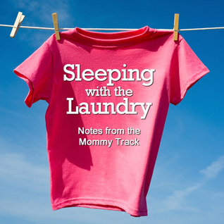 Sleeping with the Laundry: Notes from the Mommy Track