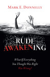 Rude Awakening: What If Everything You Thought Was Right Was Wrong?