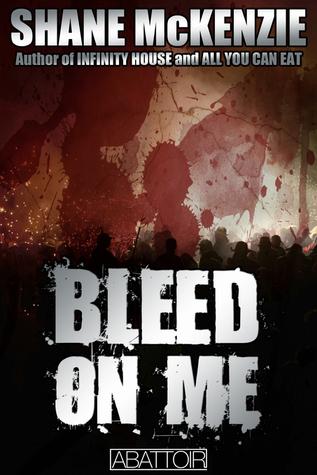 Bleed on Me by Shane McKenzie