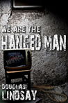 We Are The Hanged Man by Douglas Lindsay