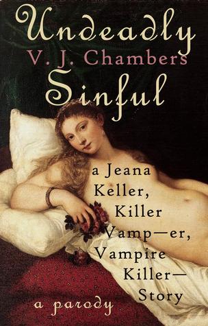 Ebook Undeadly Sinful: A Jeana Keller, Killer Vamp--er, Vampire Killer--Story by V.J. Chambers TXT!