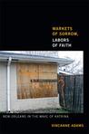 Markets of Sorrow, Labors of Faith: New Orleans in the Wake of Katrina