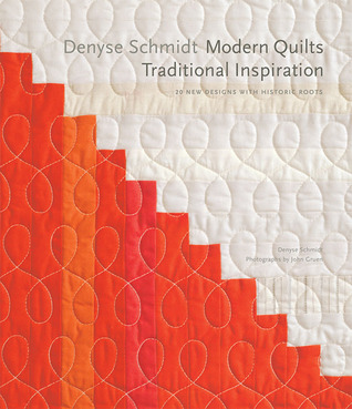 Denyse Schmidt: Modern Quilts, Traditional Inspiration: 20 New Designs with Historic Roots
