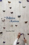 The Politics of Knives by Jonathan Ball