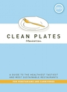 Clean Plates Manhattan 2013: A Guide to the Healthiest, Tastiest, and Most Sustainable Restaurants for Vegetarians and Carnivores