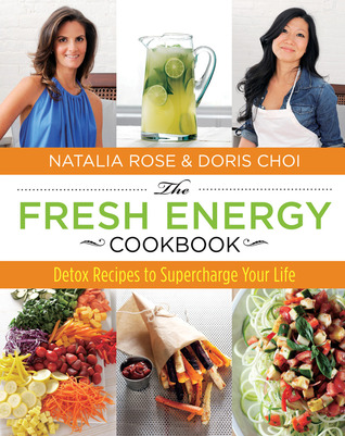 The Fresh Energy Cookbook: Detox Recipes to Supercharge Your Life