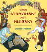 When Stravinsky Met Nijinsky: Two Artists, Their Ballet, and One Extraordinary Riot