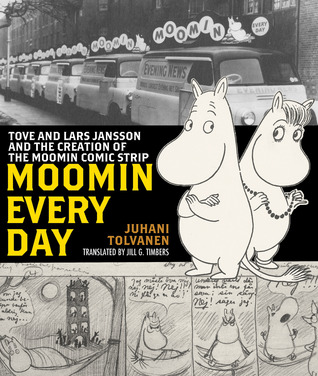Moomin Every Day: Tove and Lars Jansson and the Creation of the Moomin Comic Strip