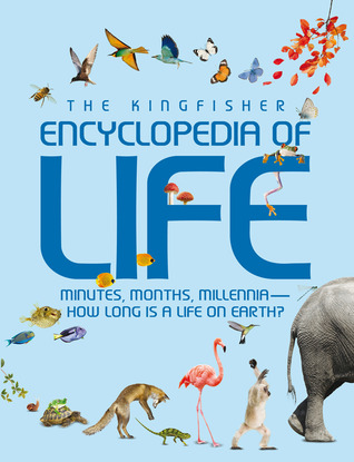 Kingfisher Encyclopedia of Life: minutes, months, millennia-how long is a life on earth?