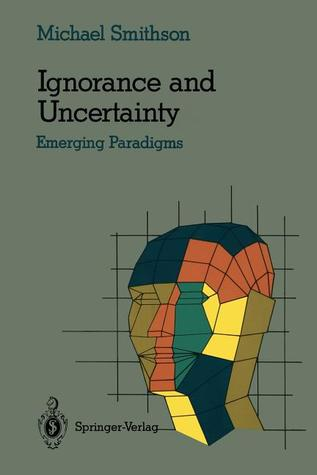Ignorance and Uncertainty: Emerging Paradigms