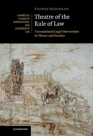 Theatre of the Rule of Law: Transnational Legal Intervention in Theory and Practice