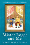 Mister Roger and Me by Marie-Renée Lavoie