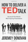 How To Deliver A TED Talk by Jeremey Donovan