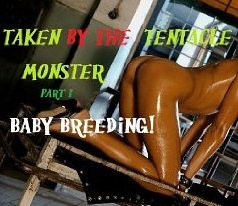 Taken by the Tentacle Monster Part 1 Baby Breeding