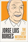 Jorge Luis Borges: The Last Interview and Other Conversations
