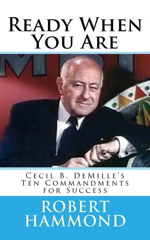 Ready When You Are: Cecil B DeMille's Ten Commandments for Success