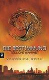Die Bestimmung - Tödliche Wahrheit by Veronica Roth