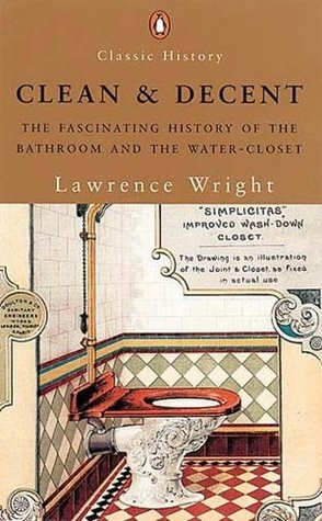 Clean and Decent: The Fascinating History of the Bathroom and WC