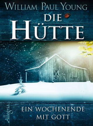 Ebook Die Hütte - Ein Wochenende mit Gott by William Paul Young TXT!